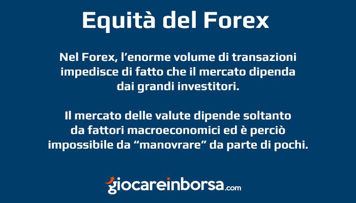 Il Forex è un mercato equo in quanto non manovrabile dai grandi investitori