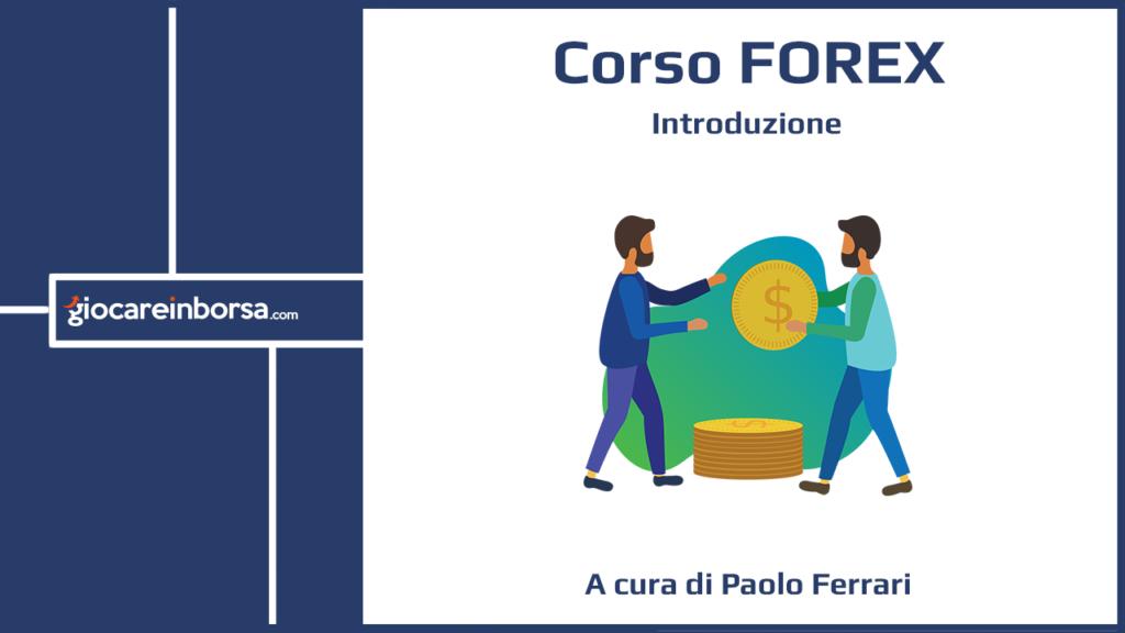 Introduzione del Corso Forex di Giocare in Borsa, a cura di Paolo Ferrari