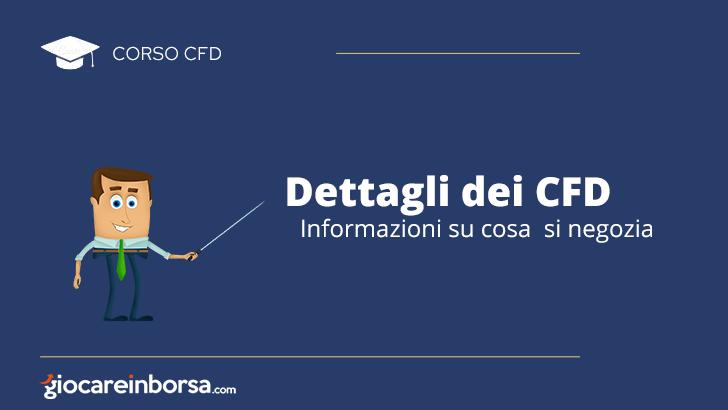 Dettagli dei CFD, informazioni su cosa si negozia