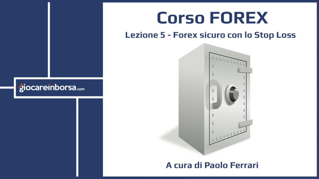 Lezione 5 del Corso Forex di Giocare in Borsa dedicata al Forex Sicuro con lo Stop Loss