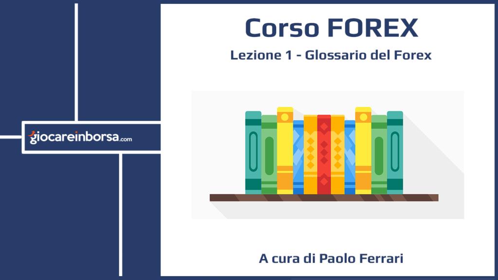 Lezione 1 del Corso Forex di Giocare in Borsa, dedicata al Glossario del Forex