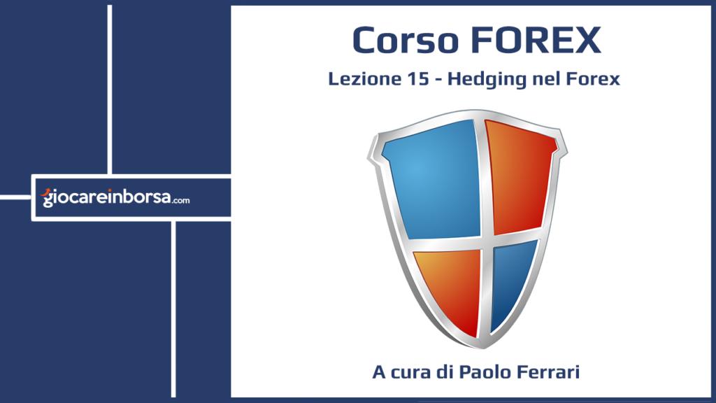 Lezione 15 del Corso Forex di Giocare in Borsa, dedicata all'Hedging nel Forex