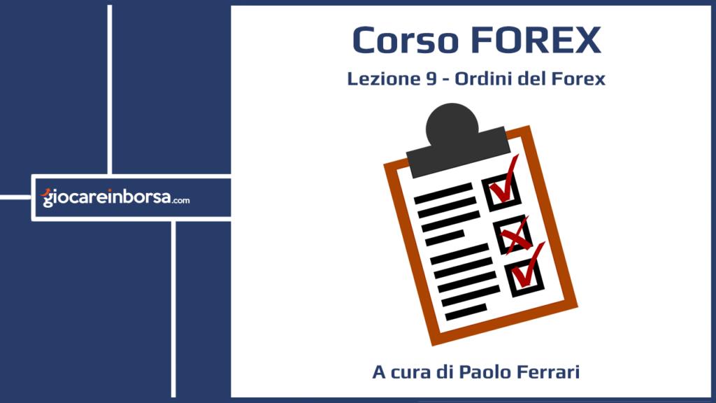 Lezione 9 del Corso Forex di Giocare in Borsa, dedicata agli ordini del Forex