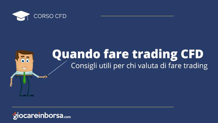 Quando fare trading CFD, consigli utili per chi valuta di fare trading