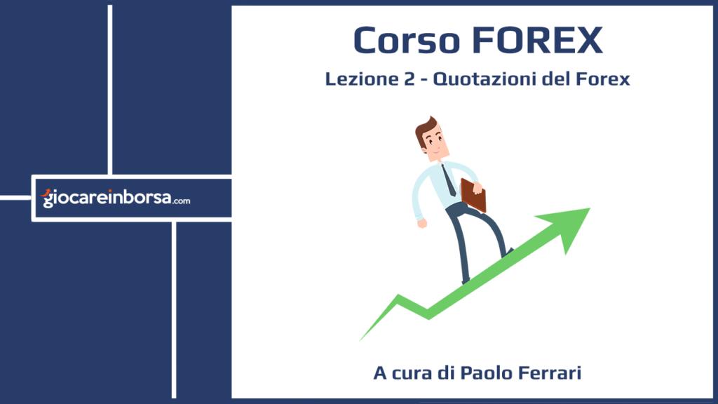 Lezione 2 del Corso Forex di Giocare in Borsa, dedicata alle quotazioni del Forex