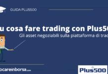 Su cosa fare trading con Plus500, asset negoziabili